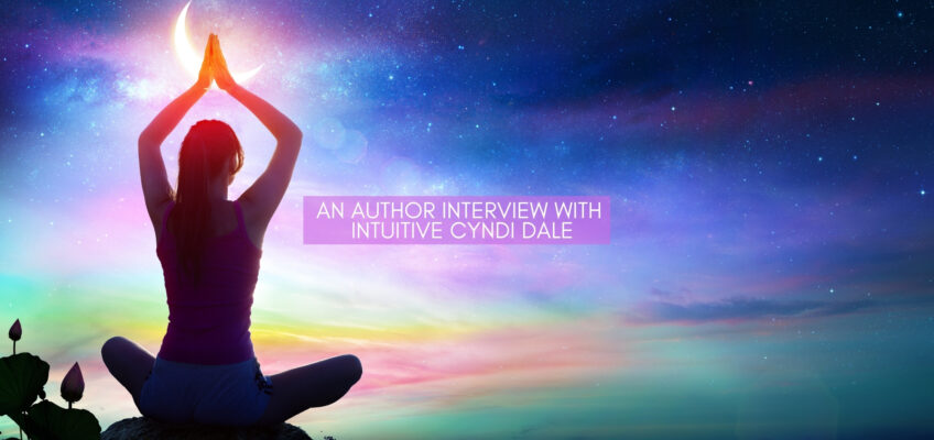 An Author Interview With Intuitive Cyndi Dale